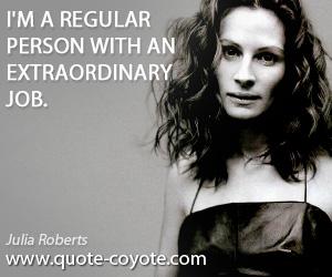 Job quotes - I'm a regular person with an extraordinary job.