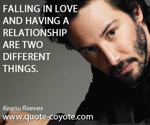 quotes - Falling in love and having a relationship are two different things.