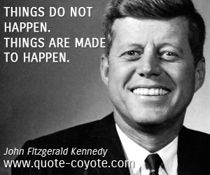 quotes - Things do not happen. Things are made to happen.