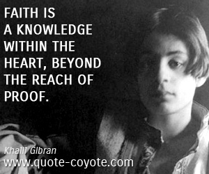 Brainy quotes - Faith is a knowledge within the heart, beyond the reach of proof.