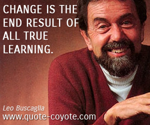 True quotes - Change is the end result of all true learning.