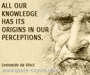 quotes - All our knowledge has its origins in our perceptions.