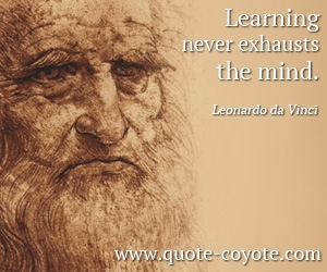 quotes - Learning never exhausts the mind.