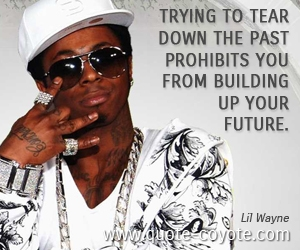 Past quotes - Trying to tear down the past prohibits you from building up your future.