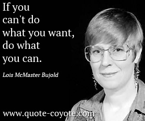 quotes - If you can't do what you want, do what you can.