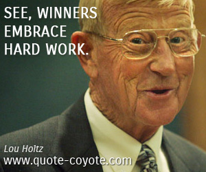 quotes - See, winners embrace hard work.