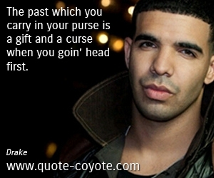 quotes - The past which you carry in your purse is a gift and a curse when you goin' head first.