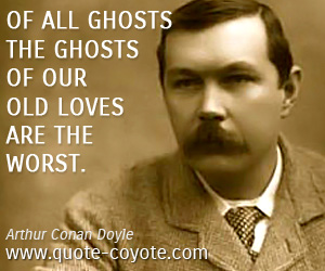 Old quotes - Of all ghosts the ghosts of our old loves are the worst.