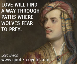 quotes - Love will find a way through paths where wolves fear to prey.