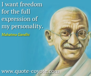 Freedom quotes - I want freedom for the full expression of my personality.