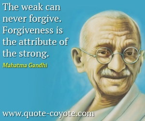 Inspirational quotes - The weak can never forgive. Forgiveness is the attribute of the strong.