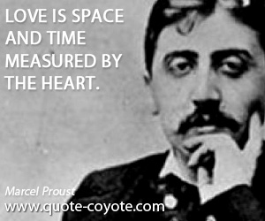 quotes - Love is space and time measured by the heart.