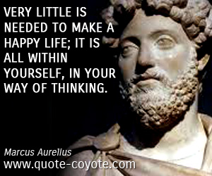 quotes - Very little is needed to make a happy life; it is all within yourself, in your way of thinking.