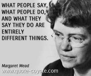 Brainy quotes - What people say, what people do, and what they say they do are entirely different things.