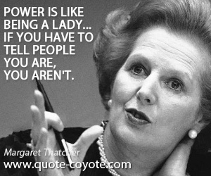 Life quotes - Power is like being a lady... if you have to tell people you are, you aren't.