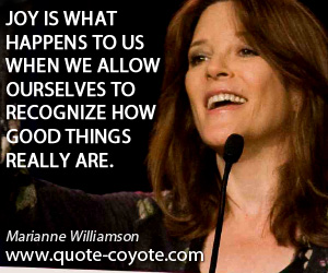 quotes - Joy is what happens to us when we allow ourselves to recognize how good things really are.