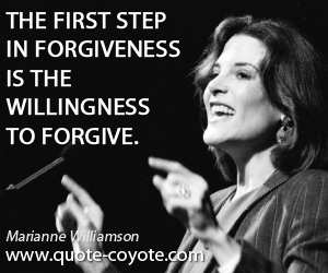 quotes - The first step in forgiveness is the willingness to forgive.