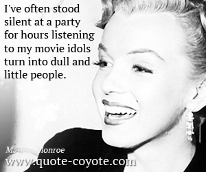 Party quotes - I've often stood silent at a party for hours listening to my movie idols turn into dull and little people.