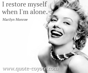 quotes - I restore myself when I'm alone.