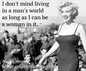 World quotes - I don't mind living in a man's world as long as I can be a woman in it.