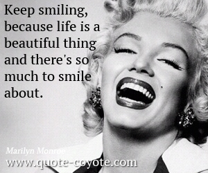 Life quotes - Keep smiling, because life is a beautiful thing and there's so much to smile about.