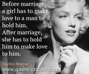 Love quotes - Before marriage, a girl has to make love to a man to hold him. After marriage, she has to hold him to make love to him.