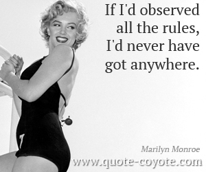 quotes - If I'd observed all the rules, I'd never have got anywhere.