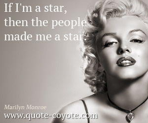 quotes - If I'm a star, then the people made me a star.