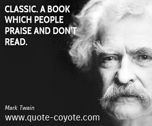 quotes - Classic. A book which people praise and don't read.