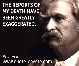 Death quotes - The reports of my death have been greatly exaggerated.