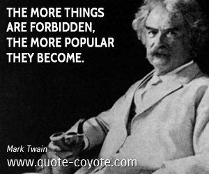 quotes - The more things are forbidden, the more popular they become.