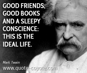Friends quotes - Good friends, good books and a sleepy conscience: this is the ideal life.