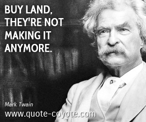 quotes - <p>Buy land, they're not making it anymore.</p>