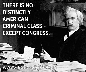 quotes - There is no distinctly American criminal class - except Congress.