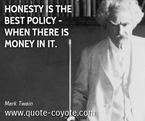 Money quotes - Honesty is the best policy - when there is money in it.