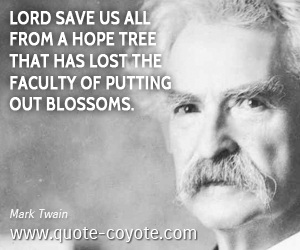 Hope quotes - Lord save us all from a hope tree that has lost the faculty of putting out blossoms.
