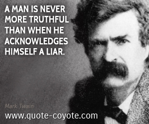 quotes - A man is never more truthful than when he acknowledges himself a liar.