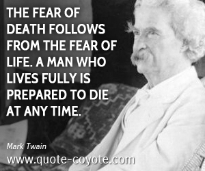 Life quotes - The fear of death follows from the fear of life. A man who lives fully is prepared to die at any time.