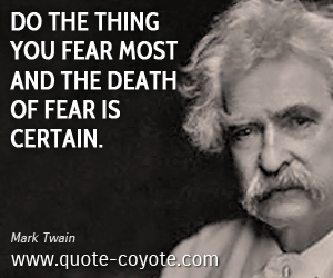Thing quotes - Do the thing you fear most and the death of fear is certain.