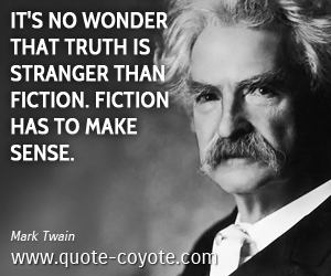 Brainy quotes - It's no wonder that truth is stranger than fiction. Fiction has to make sense.