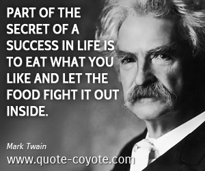 Life quotes - Part of the secret of a success in life is to eat what you like and let the food fight it out inside.