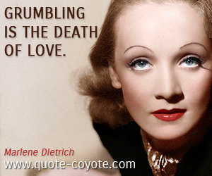 quotes - Grumbling is the death of love.