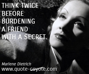 quotes - Think twice before burdening a friend with a secret.