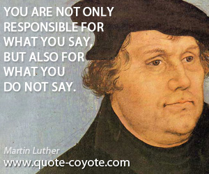quotes - You are not only responsible for what you say, but also for what you do not say.