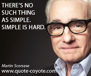 quotes - There's no such thing as simple. Simple is hard.