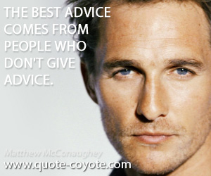 quotes - The best advice comes from people who don't give advice.