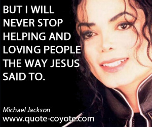 quotes - But I will never stop helping and loving people the way Jesus said to.