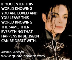 Knowing quotes - If you enter this world knowing you are loved and you leave this world knowing the same, then everything that happens in between can be dealt with.