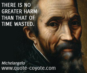 quotes - There is no greater harm than that of time wasted.