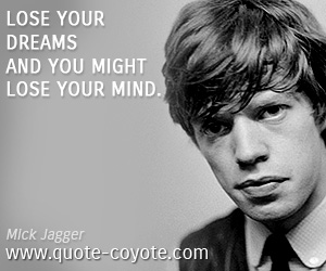 quotes - Lose your dreams and you might lose your mind.